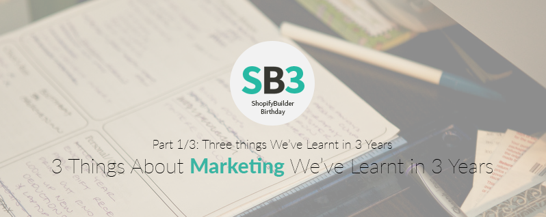3 Things about Marketing we've Learnt in 3 Years